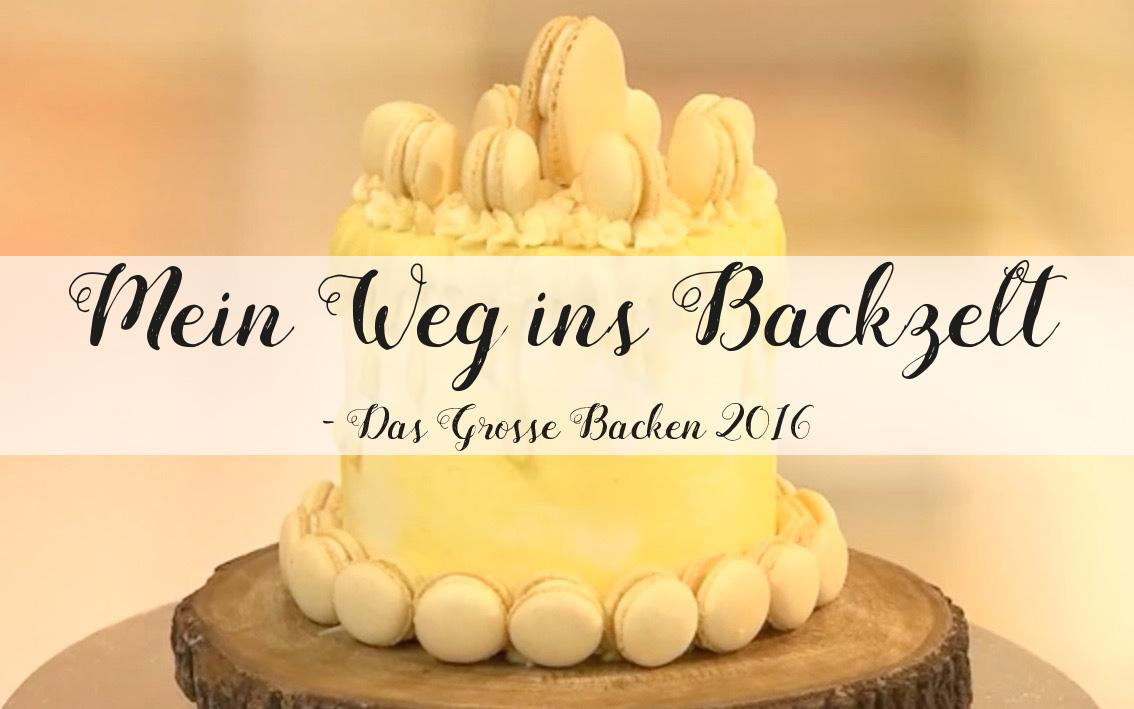 mein weg ins backzelt das grosse backen 2016 - Das Grose Backen Bewerben