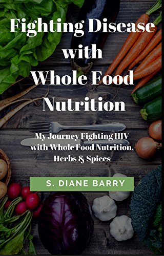 Fighting Disease with Whole Food Nutrition by S. Diane Barry