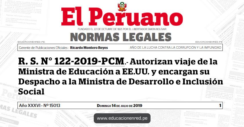 R. S. N° 122-2019-PCM - Autorizan viaje de la Ministra de Educación a EE.UU. y encargan su Despacho a la Ministra de Desarrollo e Inclusión Social - www.pcm.gob.pe
