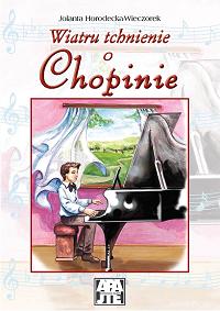Wiatru tchnienie o Chopinie - Jolanta Horodecka-Wieczorek