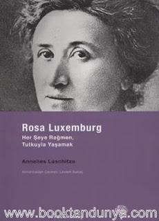 Annelies Laschitza - Rosa Luxemburg Her Şeye Rağmen Tutkuyla Yaşamak