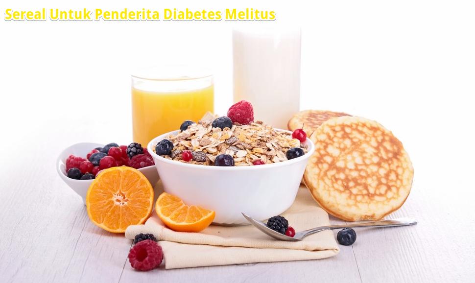 Sarapan Sereal Untuk Penderita Diabetes Melitus Apakah Perlu Dilakukan