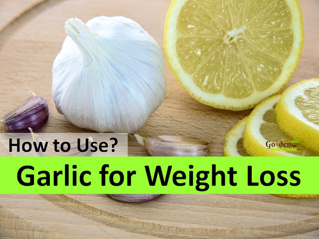 Garlic for Weight Loss, How to Use Garlic for Weight Loss, How to lose weight, home remedies for weight loss, fast weight loss, how to burn belly fat, lose weight overnight, get rid of belly fat, burn body fat, flat tummy, how to get flat belly, burn calories