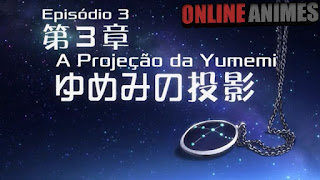 """003 """"A Projeção da Yumemi"""""""