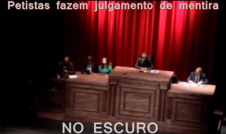 Petistas simulam julgamento no escuro por vergonha de mostrar as caras