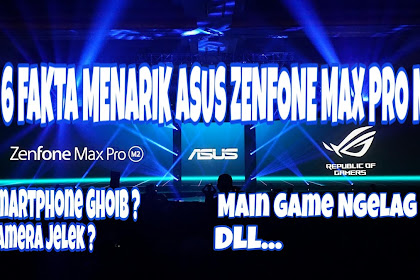 6 Fakta Menarik Asus Zenfone Max Pro M2