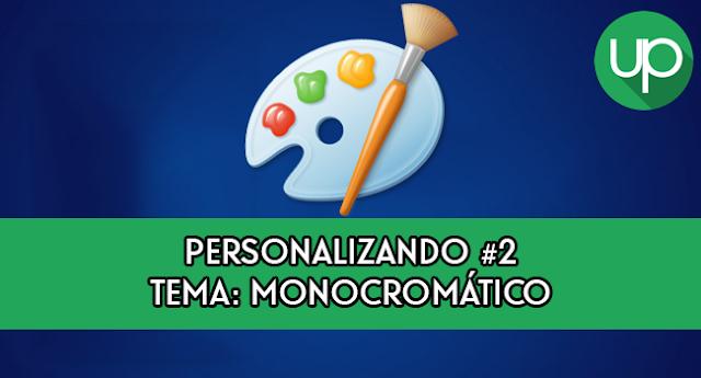 Personalizando #2 - Tema: Monocromático