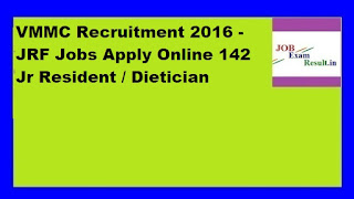 VMMC Recruitment 2016 - JRF Jobs Apply Online 142 Jr Resident / Dietician