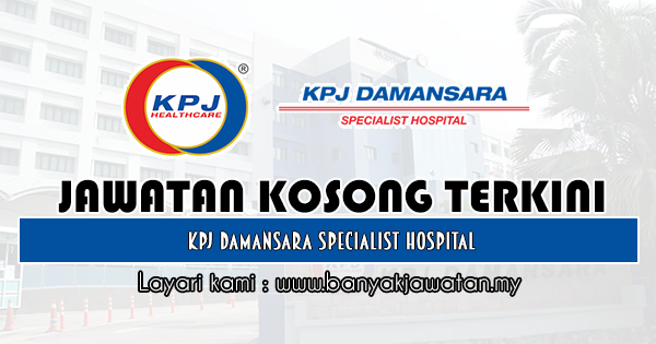 Jawatan Kosong 2019 di KPJ Damansara Specialist Hospital