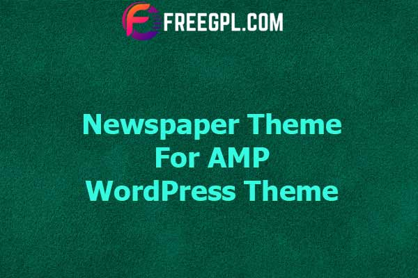 Newspaper Theme for AMP Nulled Download Free