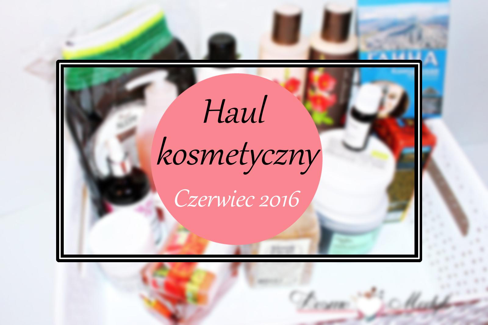 Haul czerwiec 2016 - Kosmetyczne zakupy