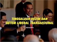 Tinggalkan Rezim dan Sistem Liberal Transaksional
