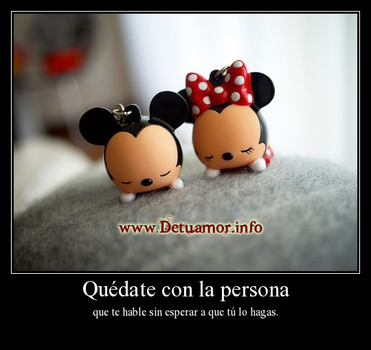 Quédate con la persona que te hable sin esperar a que tú lo hagas