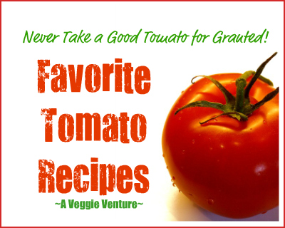 Never Take a Good Tomato for Granted! ♥ AVeggieVenture.com, a collection of favorite summer tomato recipes. Don't let another day pass, they'll be gone too soon!