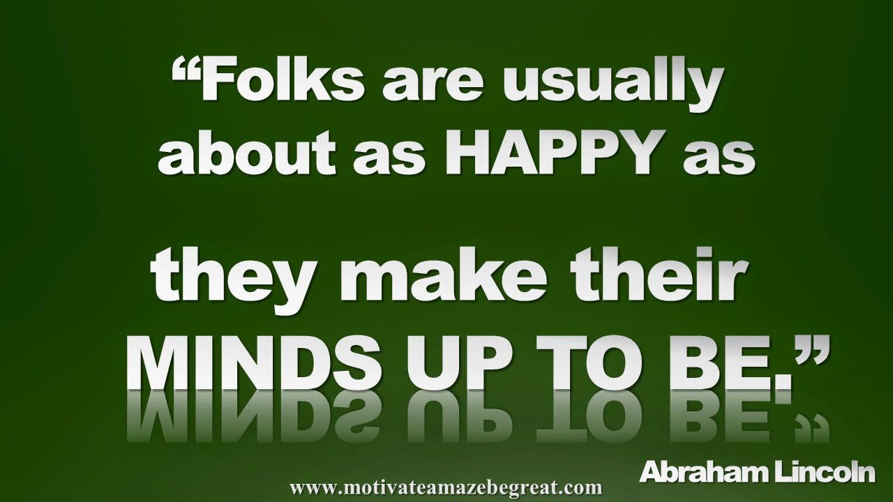 Featured in our Inspirational Picture Quotes To Achieve Success in Life: Folks are usually about as happy as they make their minds up to be. - Abraham Lincoln
