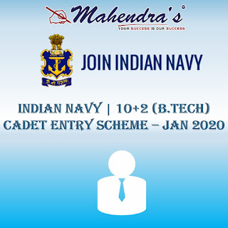 INDIAN NAVY : 10+2 (B.TECH) CADET ENTRY SCHEME – JAN 2020