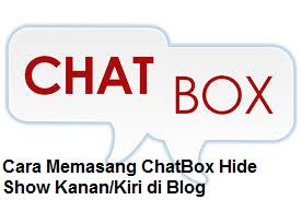 Cara Memasang ChatBox Hide Show Kanan/Kiri di Blog