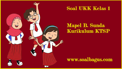 Download soal latihan ukk b sunda kls 1 ktsp tahun 2017 file pdf langsung download dari www.soalbagus.com
