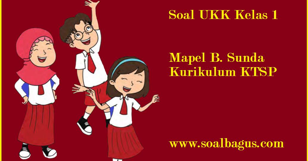 Soal Ukk Uas Kelas 1 B Sunda Semester 2 Oemar Bakri