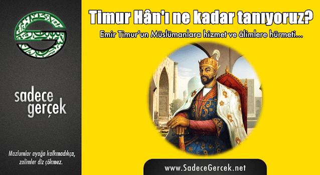 Timur Han'ı ne kadar tanıyoruz?
