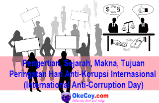 Pengertian, sejarah, makna, tujuan Peringatan Hari Anti-Korupsi Internasional (International Anti-Corruption Day)