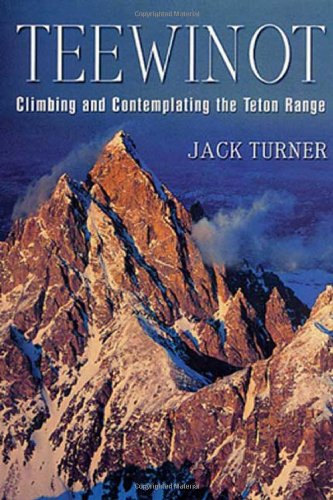 Teewinot  A Year in the Teton Range by Jack Turner