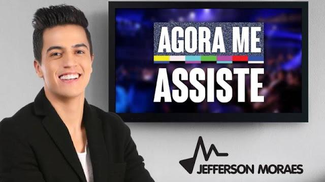 Jefferson Moraes - Agora Me Assiste