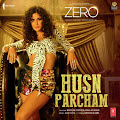 Husn Parcham Song Lyrics – Zero (2018)