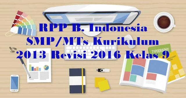 RPP B. Indonesia SMP/MTs Kurikulum 2013 Revisi 2016 Kelas 9