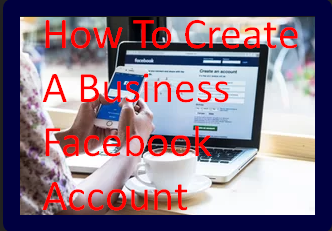 How To Create A Business Facebook Account