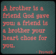 Happy Birthday wishes for brother: a brother is a friend God gave you; a friend is a brother your heart chose for you.