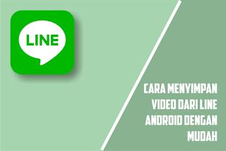 Cara Menyimpan / Download Video di LINE Tanpa Menggunakan Aplikasi