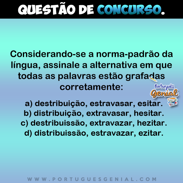 Considerando-se a norma padrão da língua, assinale a alternativa em que todas as palavras...