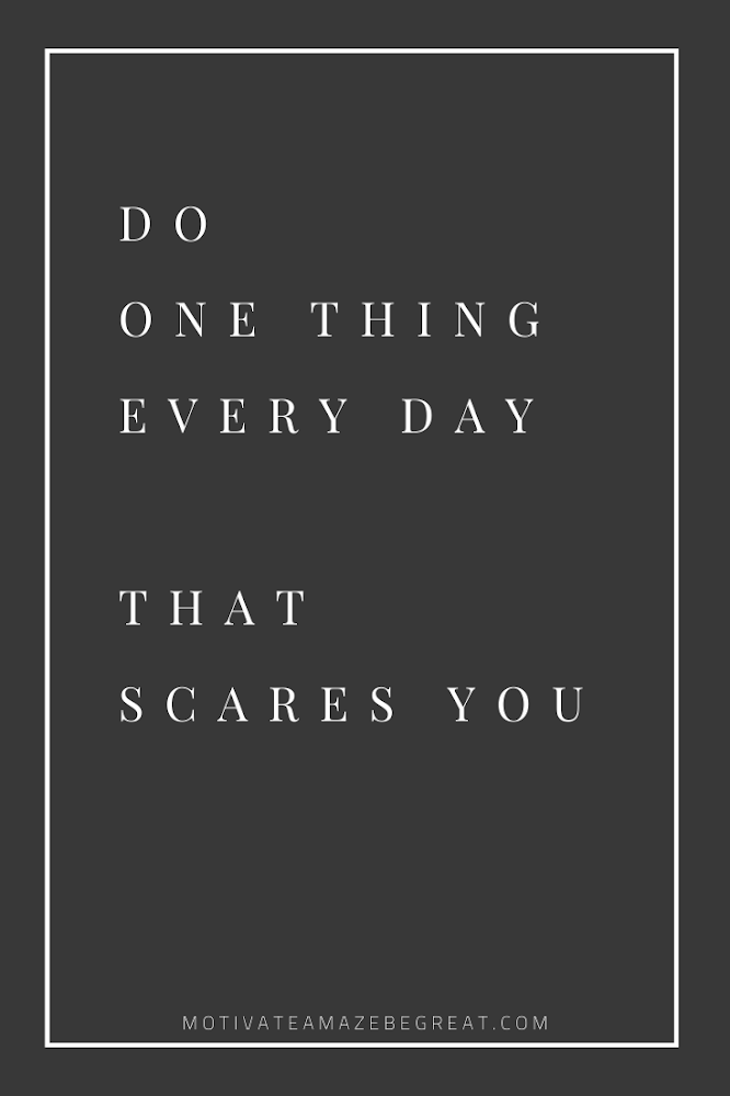 "Short Success Quotes And Sayings: ""Do one thing every day that scares you."""