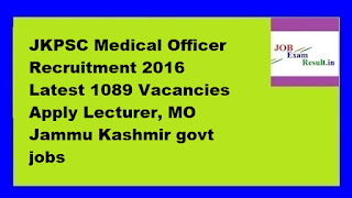 JKPSC Medical Officer Recruitment 2016 Latest 1089 Vacancies Apply Lecturer, MO Jammu Kashmir govt jobs