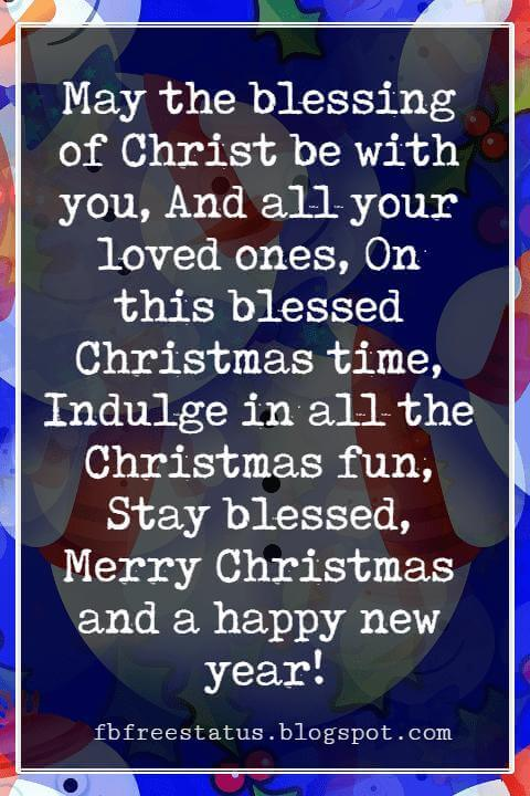 Merry Christmas Messages, May the blessing of Christ be with you, And all your loved ones, On this blessed Christmas time, Indulge in all the Christmas fun, Stay blessed, Merry Christmas and a happy new year!