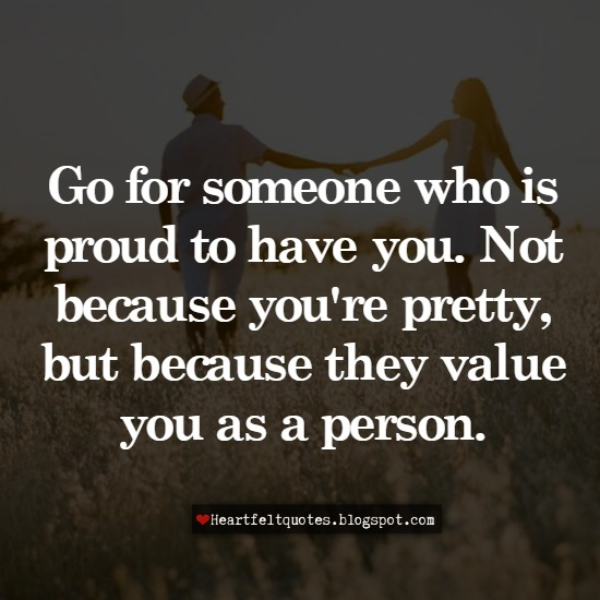 Go For Someone Who Is Proud To Have You Heartfelt Love And Life