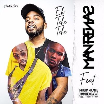 DJ Man Renas - EH Tchê Tchê (feat Uami Ndongadas & Truxuda Rolante)