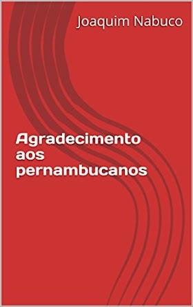 Agradecimento aos Pernambucanos - Joaquim Nabuco