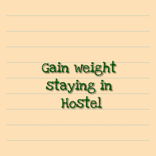 Tips to gain weight while you stay in hostel!