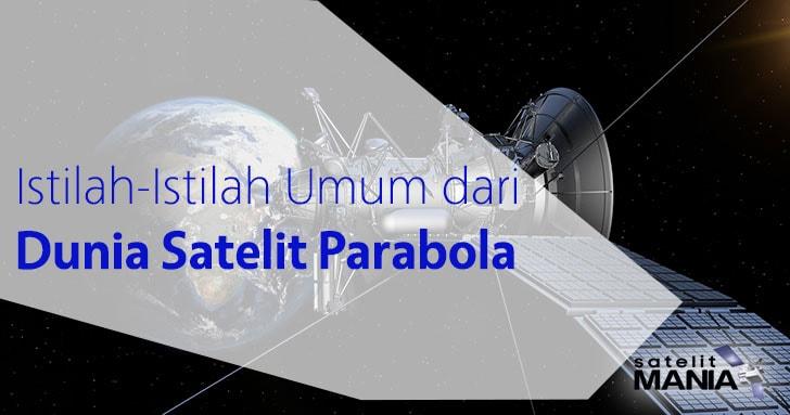 Istilah-Istilah Umum Dari Dunia Satelit Parabola