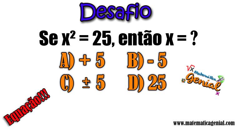Desafio - Resolução da Equação x² = 25