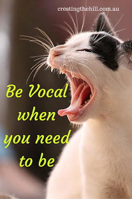 speak up and be vocal when you need to be
