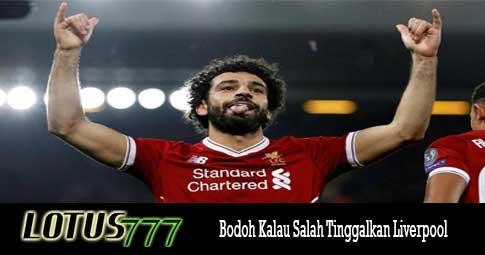 Bodoh Kalau Salah Tinggalkan Liverpool