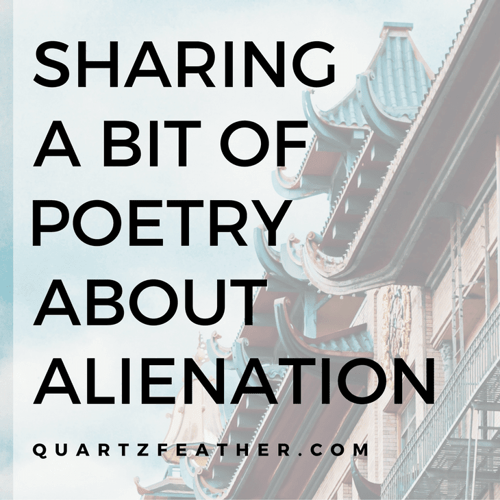 Sharing a bit of Poetry About Alienation