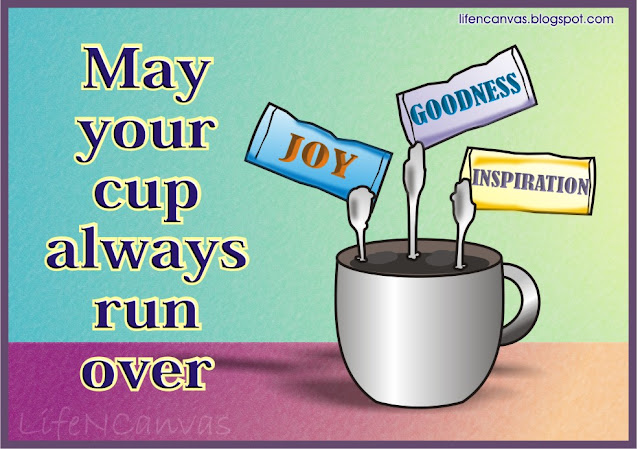 may your cup run over