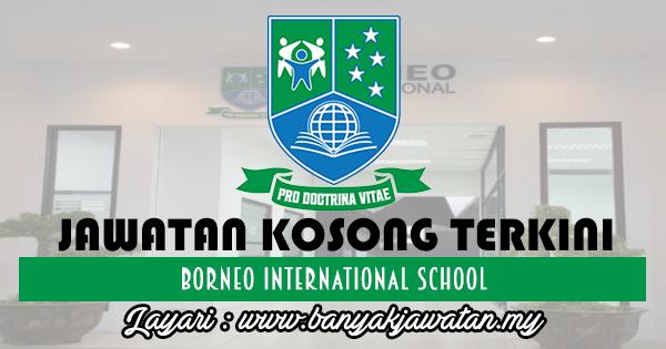 Jawatan Kosong 2017 di Borneo International School www.banyakjawatan.my