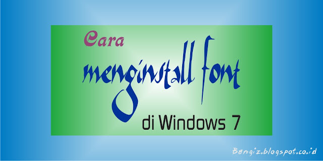 Cara Menginstall Font di Windows 7