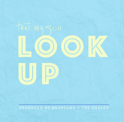 THAI MASON - LOOK UP [PROD. BY BEARCUB & THE DEALER]