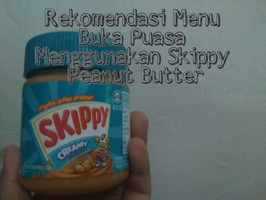 Rekomendasi Menu Buka Puasa Dengan Skippy Peanuts Butter